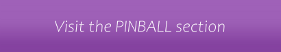 Visit PINBALL MACHINES section